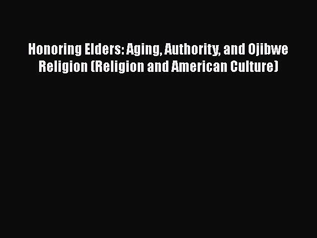 Read Books Honoring Elders: Aging Authority and Ojibwe Religion (Religion and American Culture)