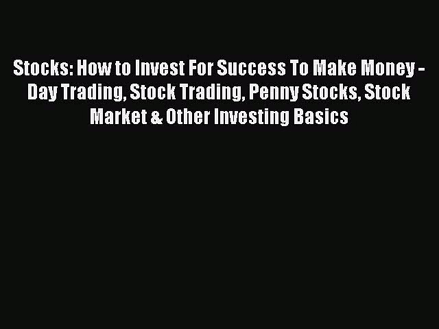 Read Stocks: How to Invest For Success To Make Money – Day Trading Stock Trading Penny Stocks
