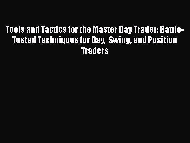 Download Tools and Tactics for the Master Day Trader: Battle-Tested Techniques for Day  Swing