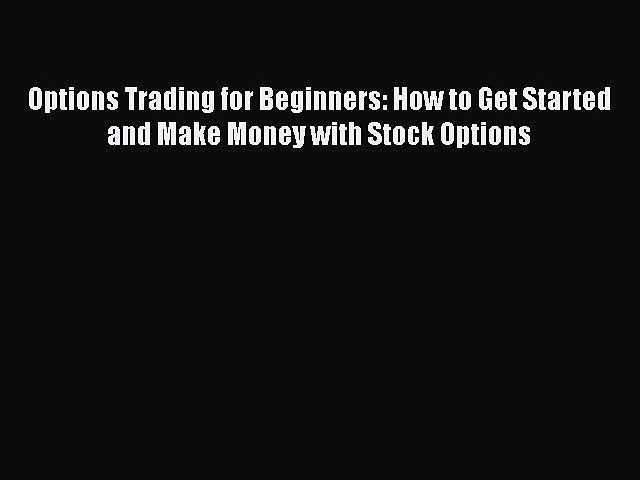 Read Options Trading for Beginners: How to Get Started and Make Money with Stock Options Ebook