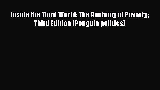 [Read] Inside the Third World: The Anatomy of Poverty Third Edition (Penguin politics) Ebook