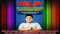READ book  Help My Teenager is Struggling with Childhood Obesity How to Help your Teen Get Happy and Full Free