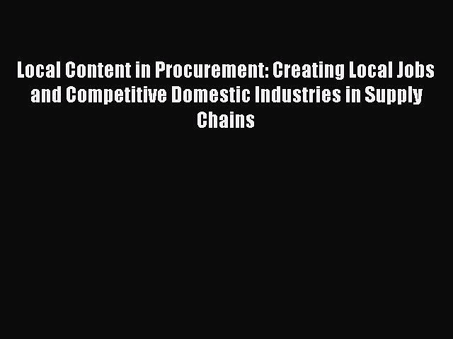 [PDF] Local Content in Procurement: Creating Local Jobs and Competitive Domestic Industries