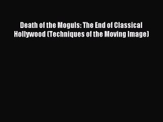 [PDF] Death of the Moguls: The End of Classical Hollywood (Techniques of the Moving Image)