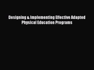 [PDF] Designing & Implementing Effective Adapted Physical Education Programs Download Online