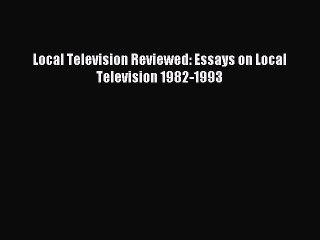 [PDF] Local Television Reviewed: Essays on Local Television 1982-1993 Read Online