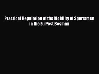 [PDF] Practical Regulation of the Mobility of Sportsmen in the Eu Post Bosman Download Full