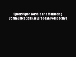[PDF] Sports Sponsorship and Marketing Communications: A European Perspective Download Full