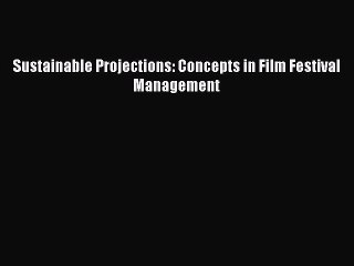 [PDF] Sustainable Projections: Concepts in Film Festival Management Download Online