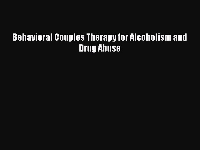 Download Behavioral Couples Therapy for Alcoholism and Drug Abuse  Read Online