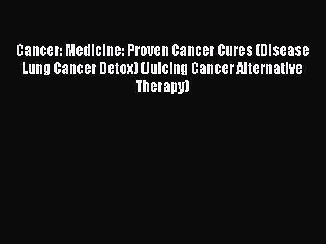 [PDF] Cancer: Medicine: Proven Cancer Cures (Disease Lung Cancer Detox) (Juicing Cancer Alternative