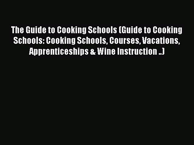 Read The Guide to Cooking Schools (Guide to Cooking Schools: Cooking Schools Courses Vacations | Godialy.com