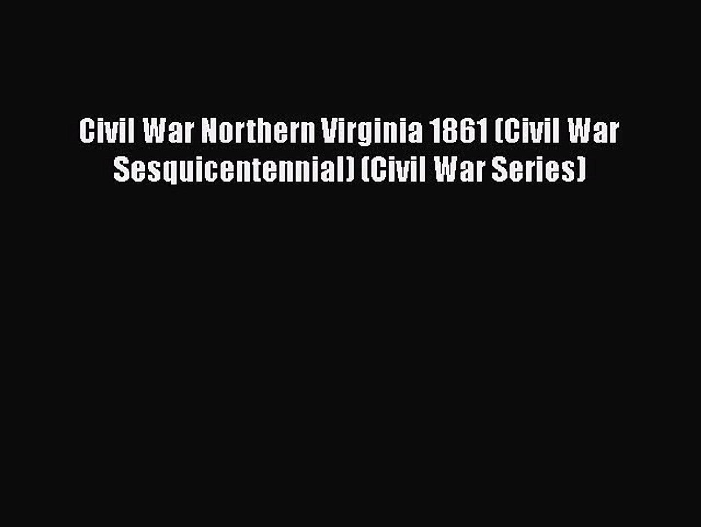 Read Books Civil War Northern Virginia 1861 (Civil War Sesquicentennial) (Civil War Series)