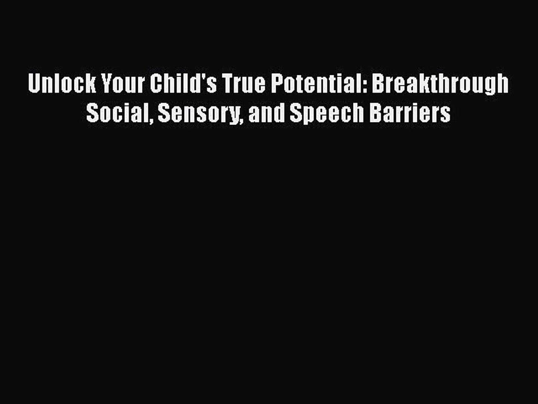 [Online PDF] Unlock Your Child's True Potential: Breakthrough Social Sensory and Speech Barrier