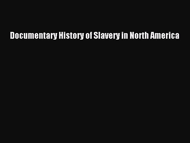 Read Books Documentary History of Slavery in North America PDF Free