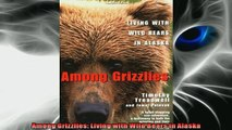 FREE PDF  Among Grizzlies Living with Wild Bears in Alaska  DOWNLOAD ONLINE