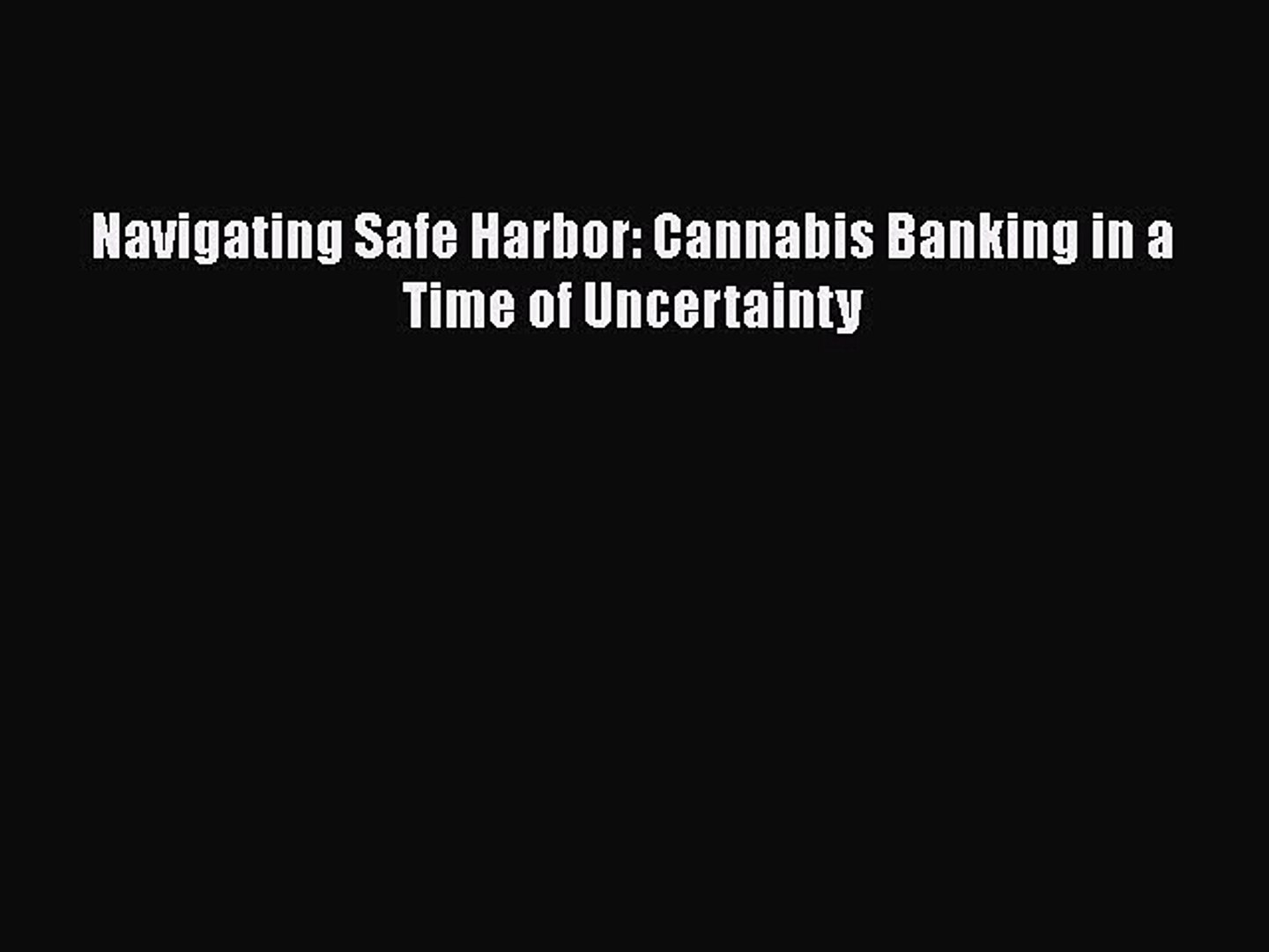 [Online PDF] Navigating Safe Harbor: Cannabis Banking in a Time of Uncertainty  Full EBook