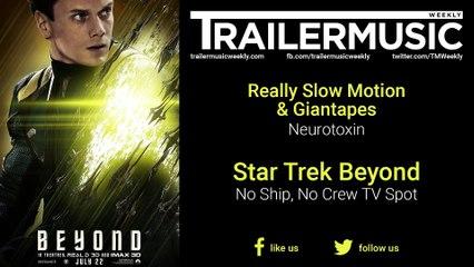 Star Trek Beyond - No Ship, No Crew TV Spot Exclusive Music (Really Slow Motion - Neurotoxin)