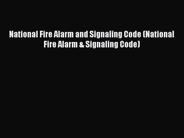 Read National Fire Alarm and Signaling Code (National Fire Alarm & Signaling Code) Ebook Free