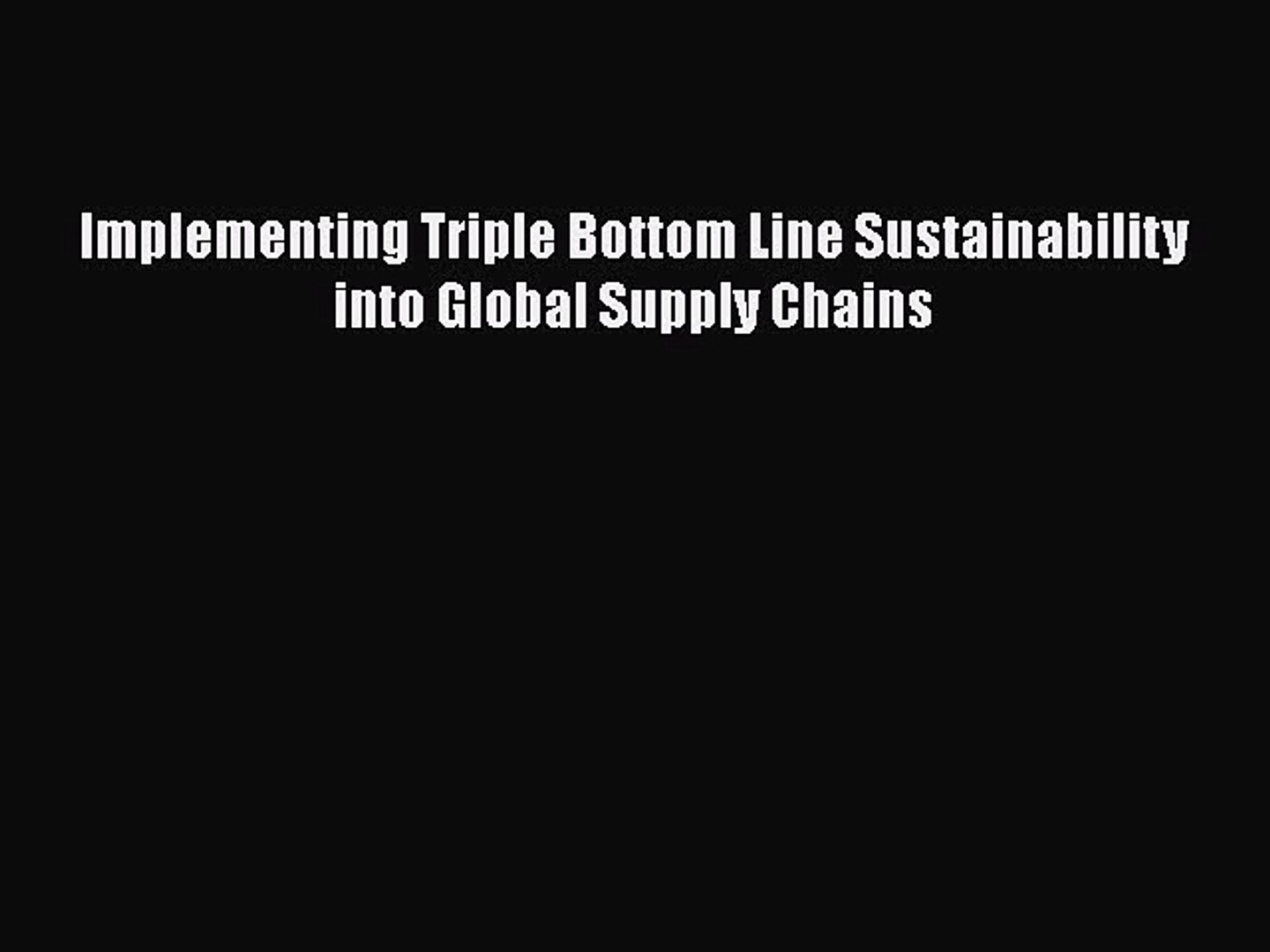 Read Implementing Triple Bottom Line Sustainability into Global Supply Chains Ebook Free
