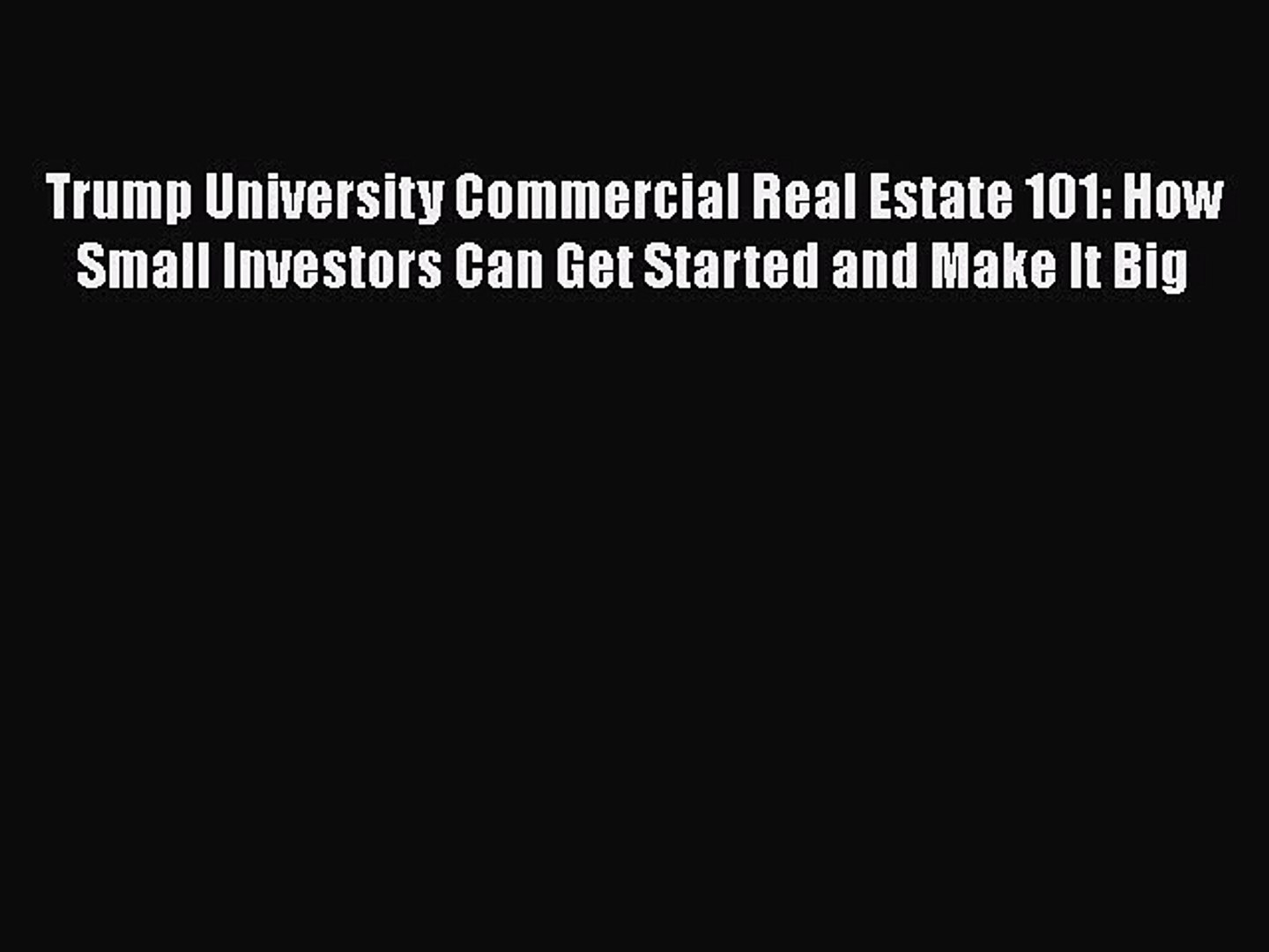 Read Trump University Commercial Real Estate 101: How Small Investors Can Get Started and Make