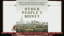 different   Other Peoples Money Inside the Housing Crisis and the Demise of the Greatest Real Estate