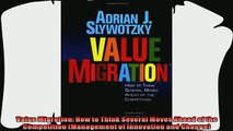 complete  Value Migration How to Think Several Moves Ahead of the Competition Management of