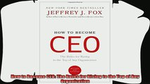 complete  How to Become CEO The Rules for Rising to the Top of Any Organization
