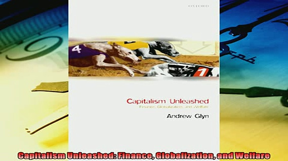 Enjoyed read  Capitalism Unleashed Finance Globalization and Welfare