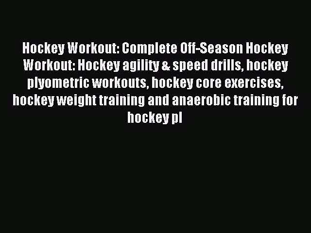 Read Hockey Workout: Complete Off-Season Hockey Workout: Hockey agility & speed drills hockey