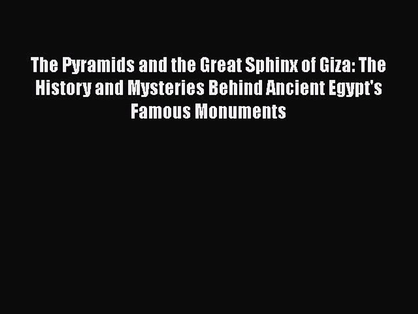 Read The Pyramids and the Great Sphinx of Giza: The History and Mysteries Behind Ancient Egypt'