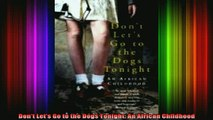 READ book  Dont Lets Go to the Dogs Tonight An African Childhood Full Ebook Online Free
