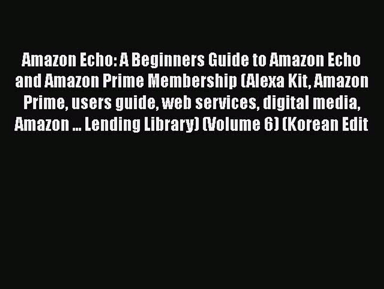Read Book Amazon Echo: A Beginners Guide to Amazon Echo and Amazon Prime Membership (Alexa