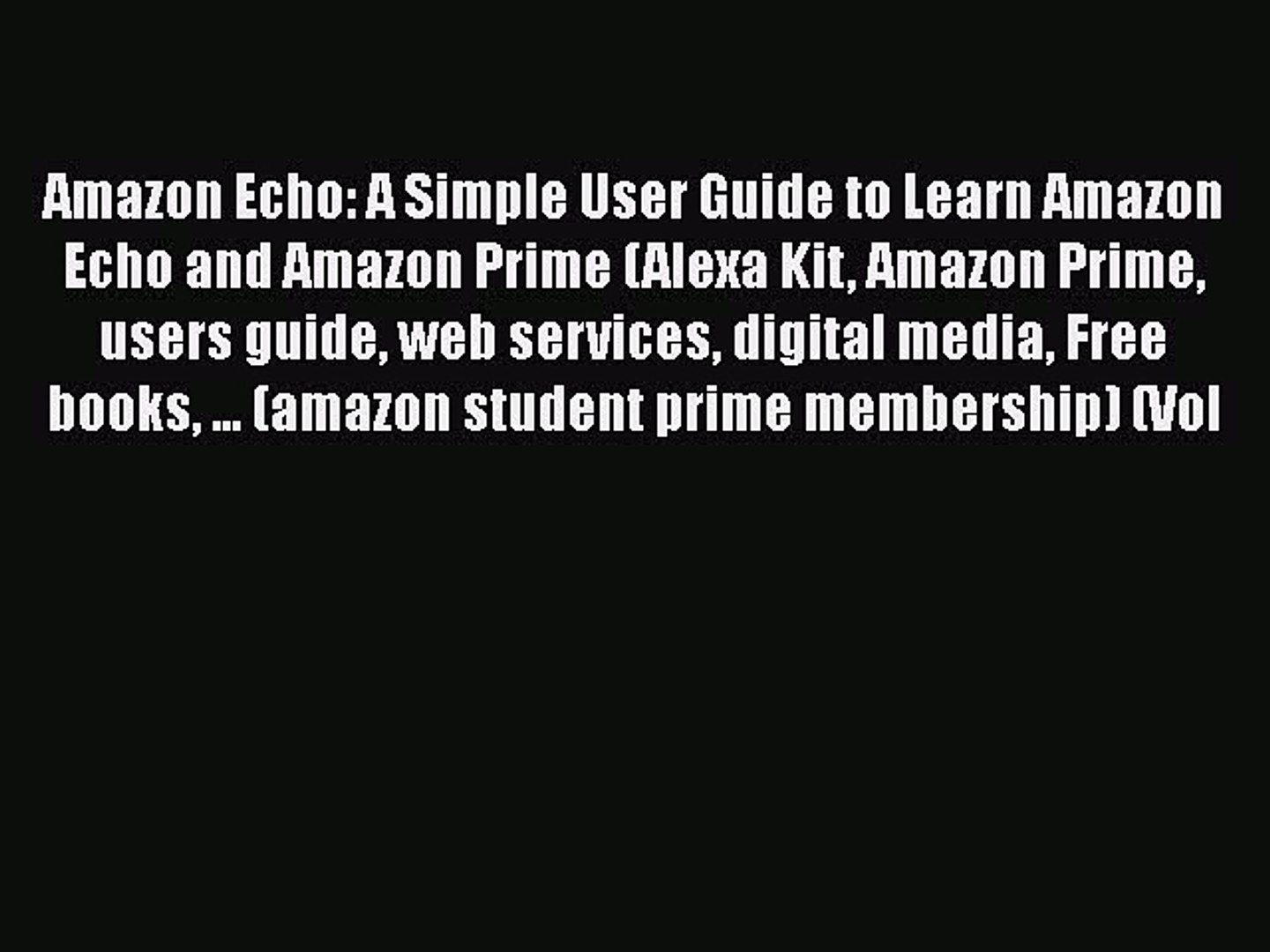 Read Book Amazon Echo: A Simple User Guide to Learn Amazon Echo and Amazon Prime (Alexa Kit