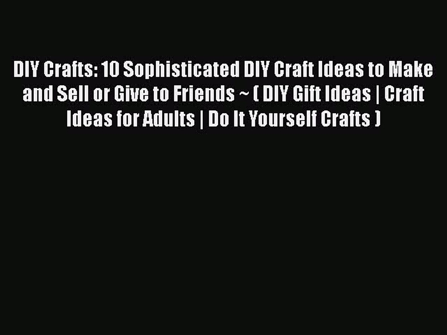 PDF DIY Crafts: 10 Sophisticated DIY Craft Ideas to Make and Sell or Give to Friends ~ ( DIY