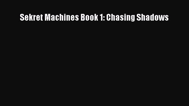Read Sekret Machines Book 1: Chasing Shadows Ebook Free
