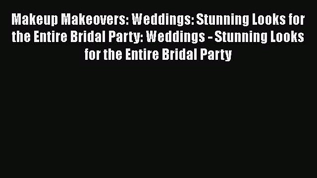 Read Makeup Makeovers: Weddings: Stunning Looks for the Entire Bridal Party: Weddings - Stunning