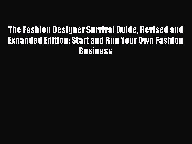 Read The Fashion Designer Survival Guide Revised And Expanded Edition Start And Run Your Own Video Dailymotion