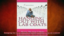 READ book  Hanging Out with Lab Coats Hope Humor  Help for Cancer Patients and Their Caregivers  FREE BOOOK ONLINE