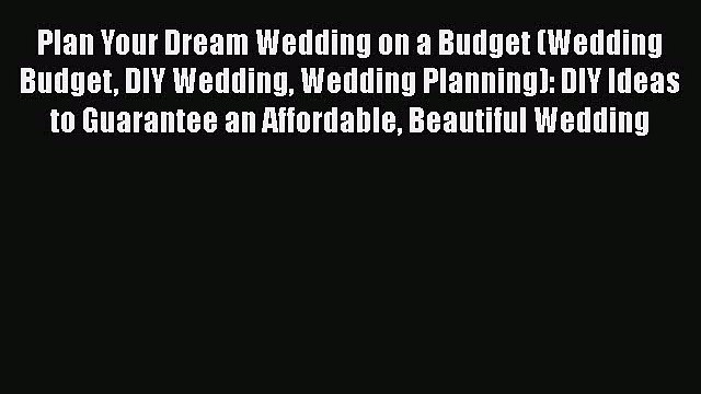 Read Plan Your Dream Wedding on a Budget (Wedding Budget DIY Wedding Wedding Planning): DIY