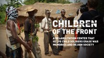 Children of the Front. Rehab center helping child soldiers rejoin society (Trailer) Premiere 22/06