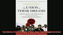 Enjoyed read  The Union of Their Dreams Power Hope and Struggle in Cesar Chavezs Farm Worker Movement