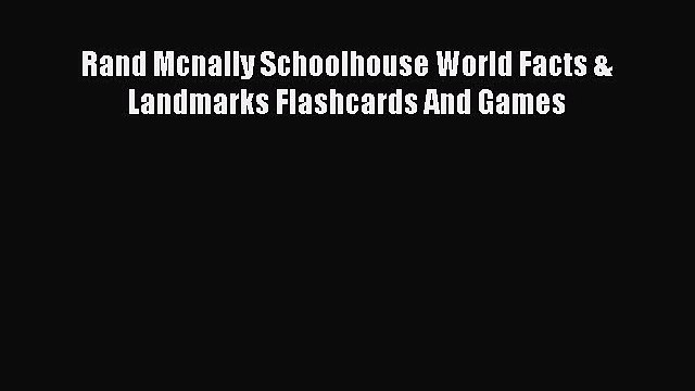 Download Rand Mcnally Schoolhouse World Facts & Landmarks Flashcards And Games Ebook Online