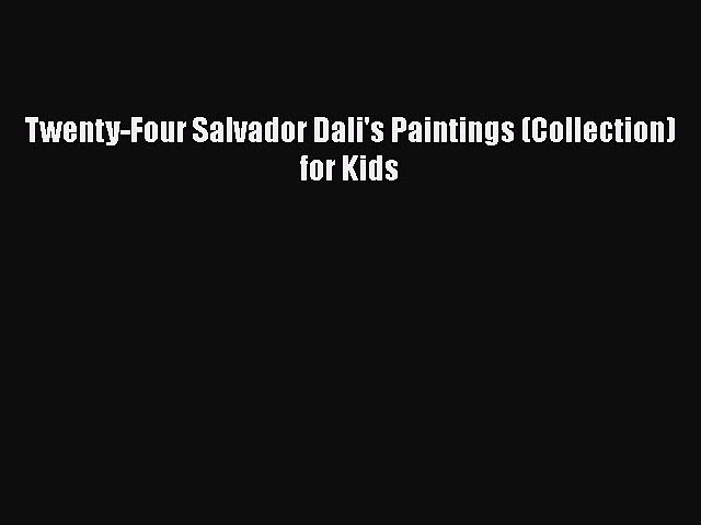 Read Book Twenty-Four Salvador Dali's Paintings (Collection) for Kids E-Book Free
