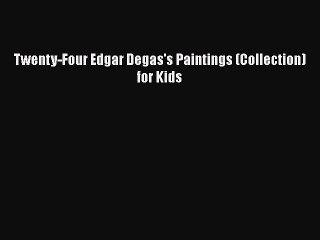 Read Book Twenty-Four Edgar Degas's Paintings (Collection) for Kids PDF Online