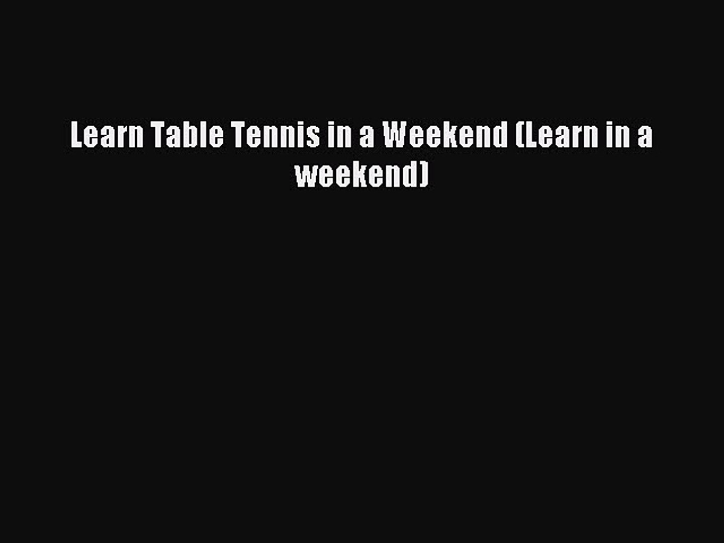 Download Learn Table Tennis in a Weekend (Learn in a weekend) PDF Free