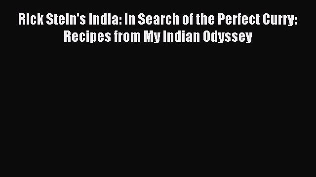 Read Rick Stein's India: In Search of the Perfect Curry: Recipes from My Indian Odyssey PDF