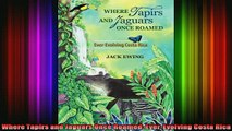 Free Full PDF Downlaod  Where Tapirs and Jaguars Once Roamed EverEvolving Costa Rica Full EBook