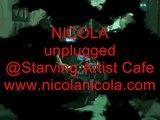 NICOLA NYC Billboard Artist Live @Starving Artist Cafe - Unplugged - 6/23/07