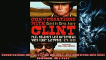 FREE PDF  Conversations with Clint Paul Nelsons Lost Interviews with Clint Eastwood 19791983 READ ONLINE
